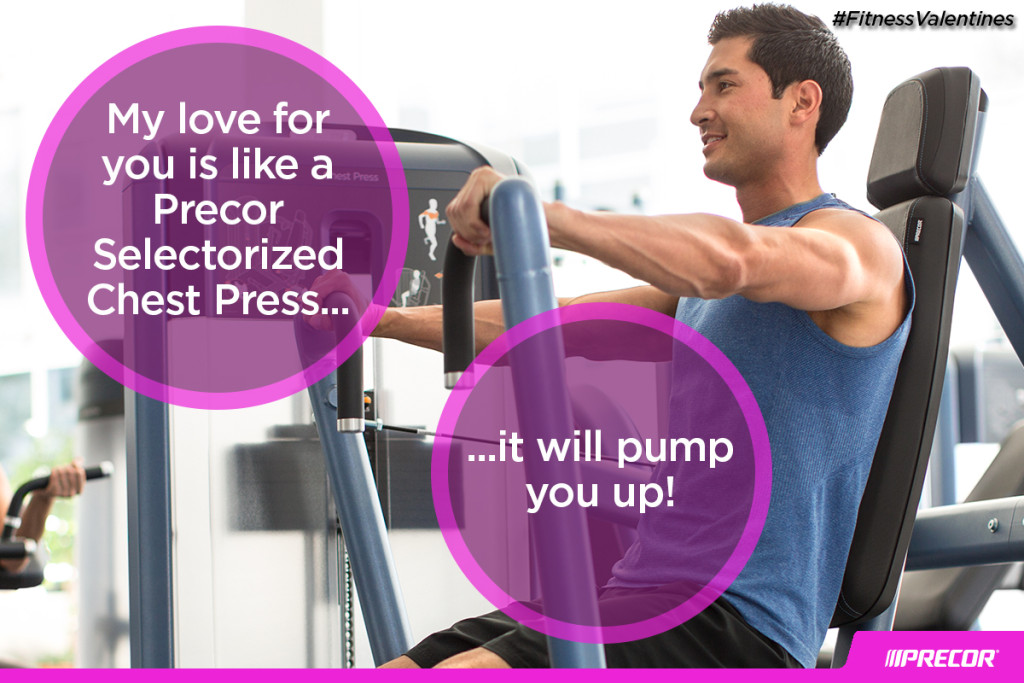 My love for you is like a Precor Selectorized Chest Press... it will pump you up! #FitnessValentines