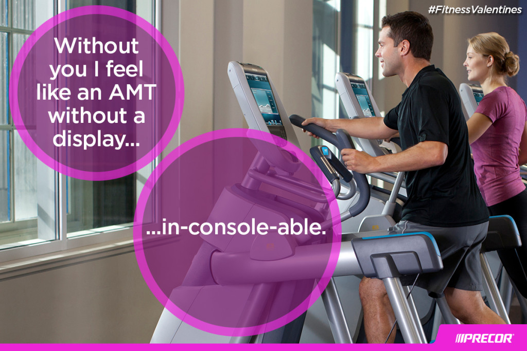 Without you I feel like an AMT without a display... in-console-able. #FitnessValentines